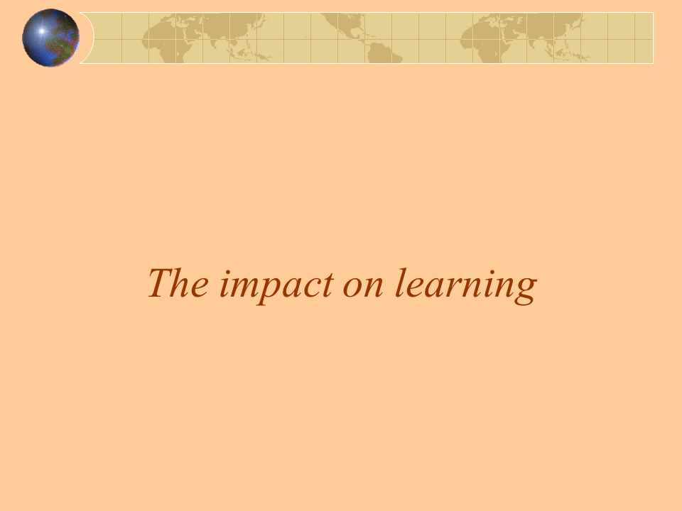 The impact on learning