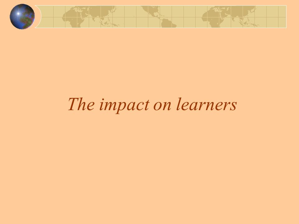 The impact on learners