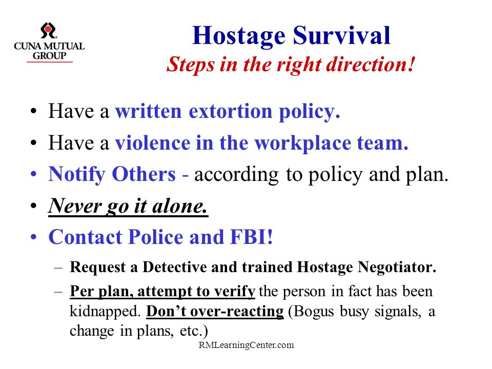 RMLearningCenter.com Continued: Hostage Survival – Take care of the family! Assign one person as their advocate. Keep the family fully informed. Conta