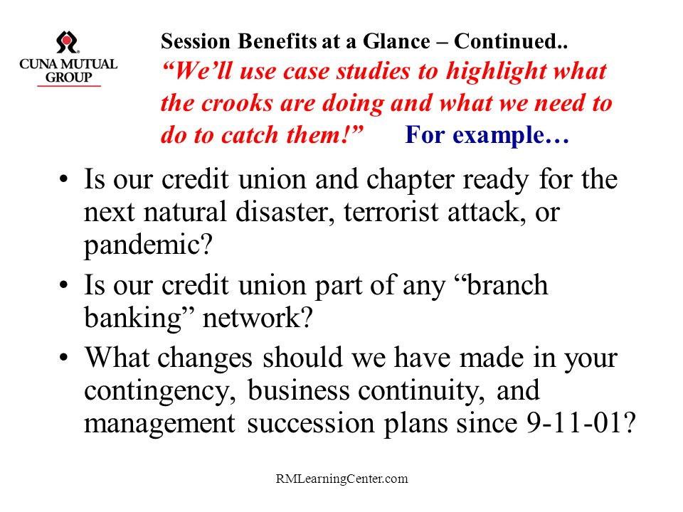 RMLearningCenter.com Session Benefits at a Glance – Continued.. Well introduce 2007 Strategic Action Plans for… Developing a Credit Union Incident Com