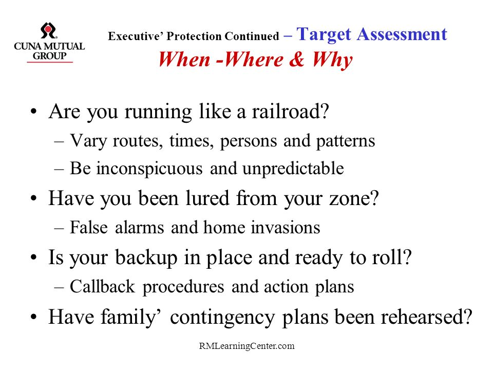 RMLearningCenter.com Executive Protection Safety, security and survival is a 24 hour effort! Identify and prioritize targets: –Kidnap, Extortion, Robb