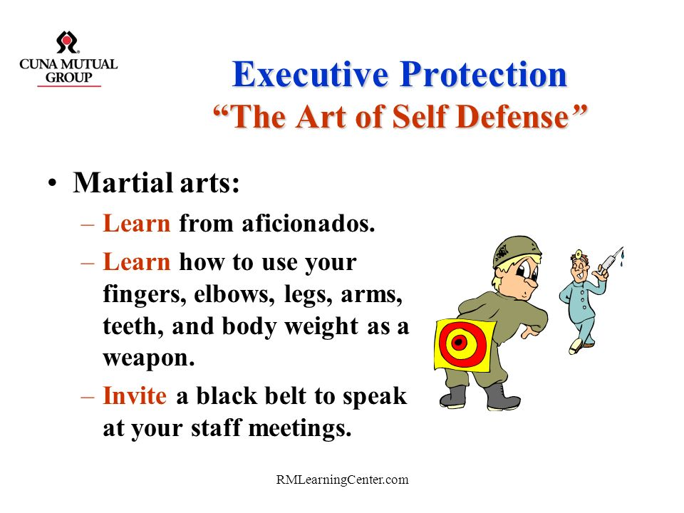 RMLearningCenter.com Executive ProtectionGetting Back On-board – Self Defense Learn to evaluate your surrounding and potential threats, early. –People