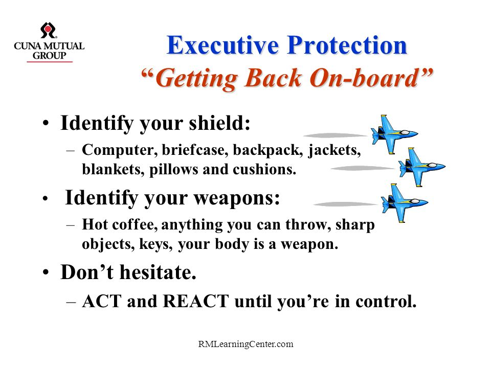 RMLearningCenter.com Executive ProtectionGetting Back On-board Limit carry-on to what will fit under your feet. Select an aisle seat if you plan to fi