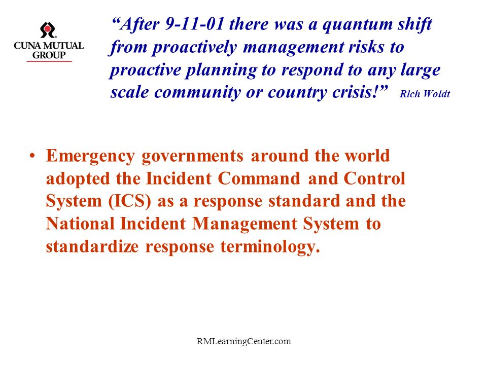 RMLearningCenter.com After 9-11-01 there was a quantum shift from proactively management risks to proactive planning to respond to any large scale com