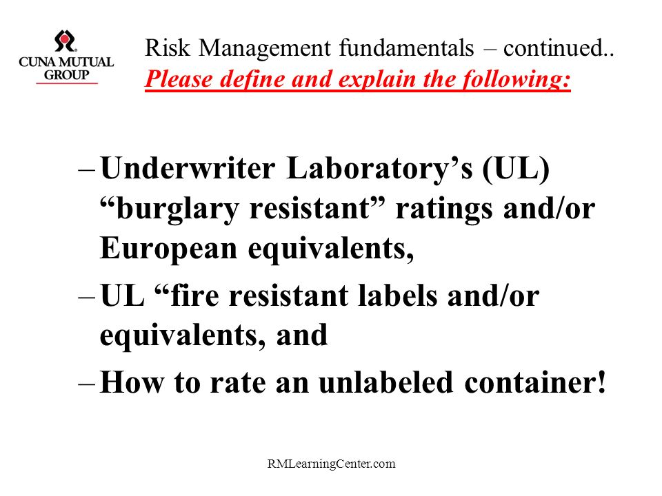 RMLearningCenter.com 5 Risk Controls Use them in the following order! Avoid Reduce Spread Assume and Effectively Transfer to Someone Else –I–Insurance