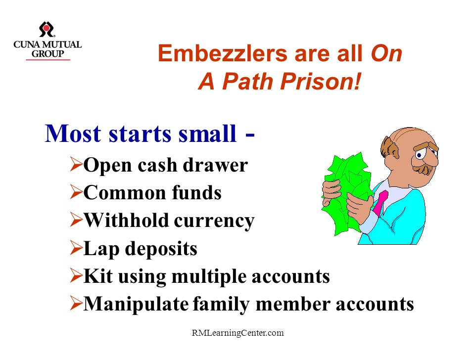 RMLearningCenter.com Profile of the Credit Union Embezzler Character disorder? We all have them, Cant tell right from wrong, Seldom admit theyre a thi