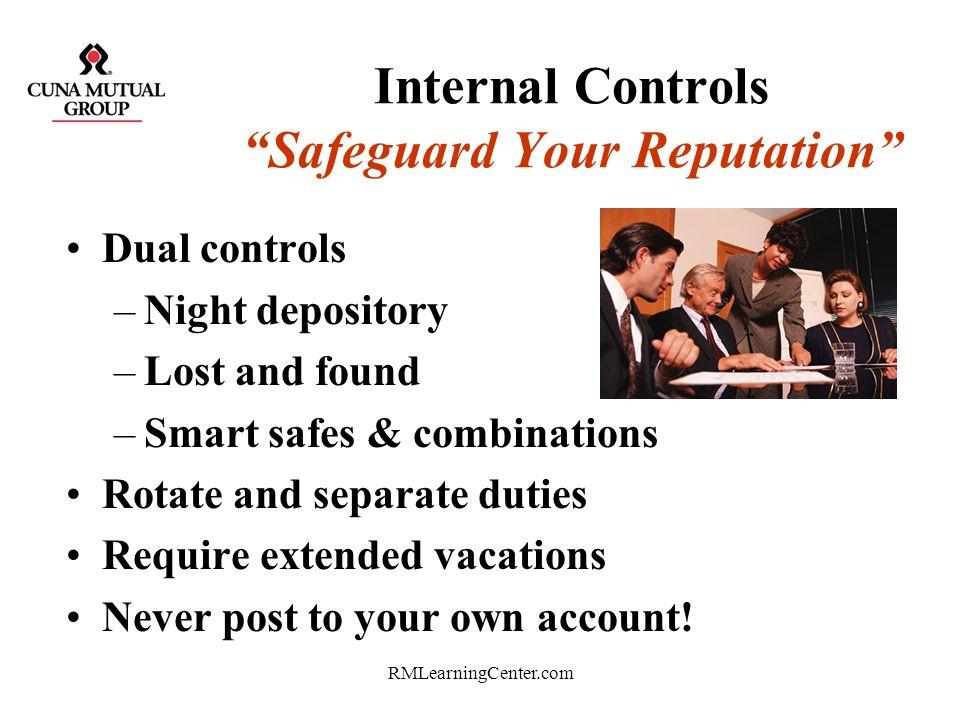 RMLearningCenter.com Internal Controls Cash handling procedures Audit trails –Dual verification –Signed receipts, computer entries, etc. –Pre numbered