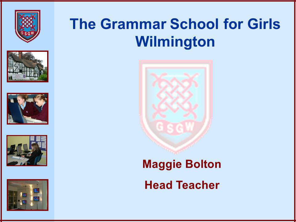 The Grammar School for Girls Wilmington Maggie Bolton Head Teacher