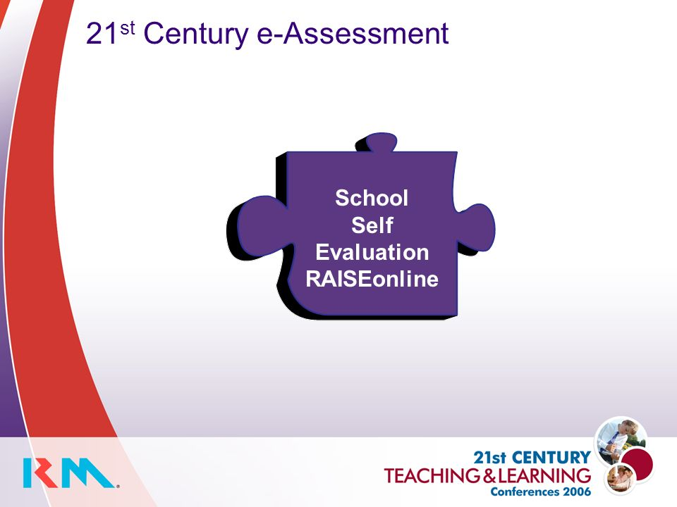 21 st Century e-Assessment School Self Evaluation RAISEonline