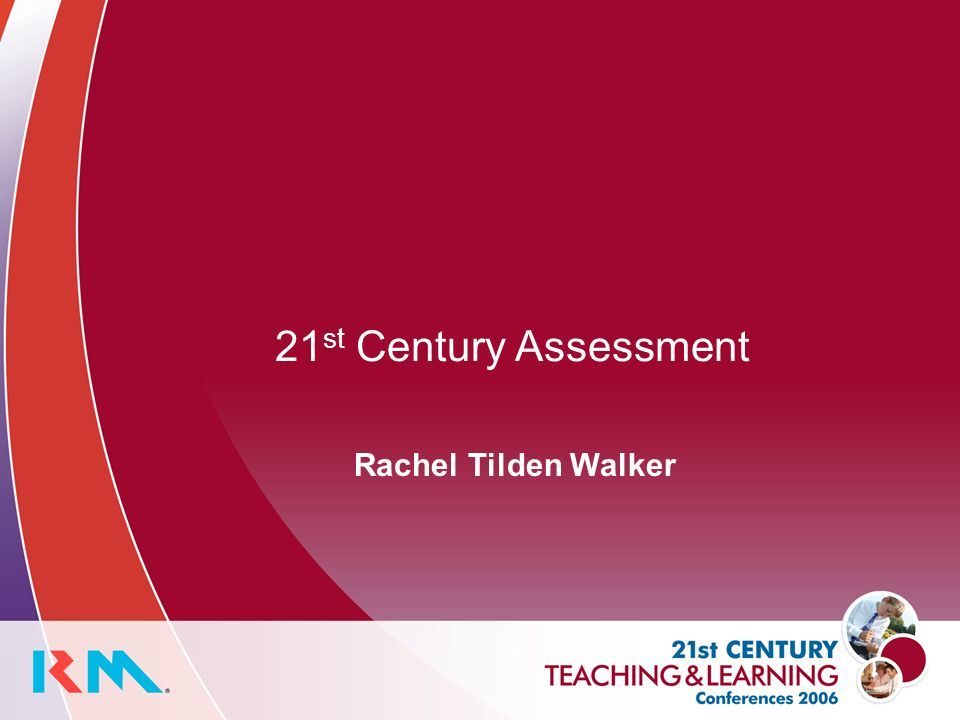 21 st Century Assessment Rachel Tilden Walker