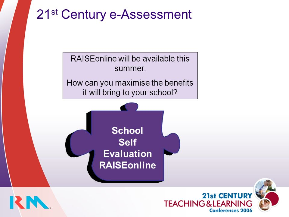 21 st Century e-Assessment RAISEonline will be available this summer.