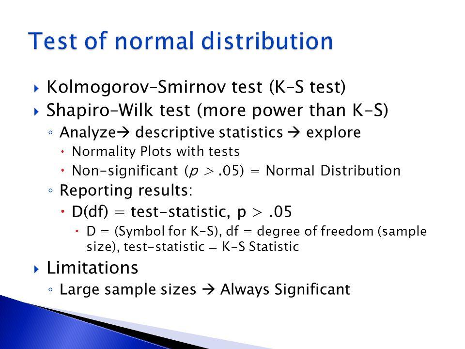 Kolmogorov–Smirnov test (K–S test) Shapiro–Wilk test (more power than K-S) Analyze descriptive statistics explore Normality Plots with tests Non-signi
