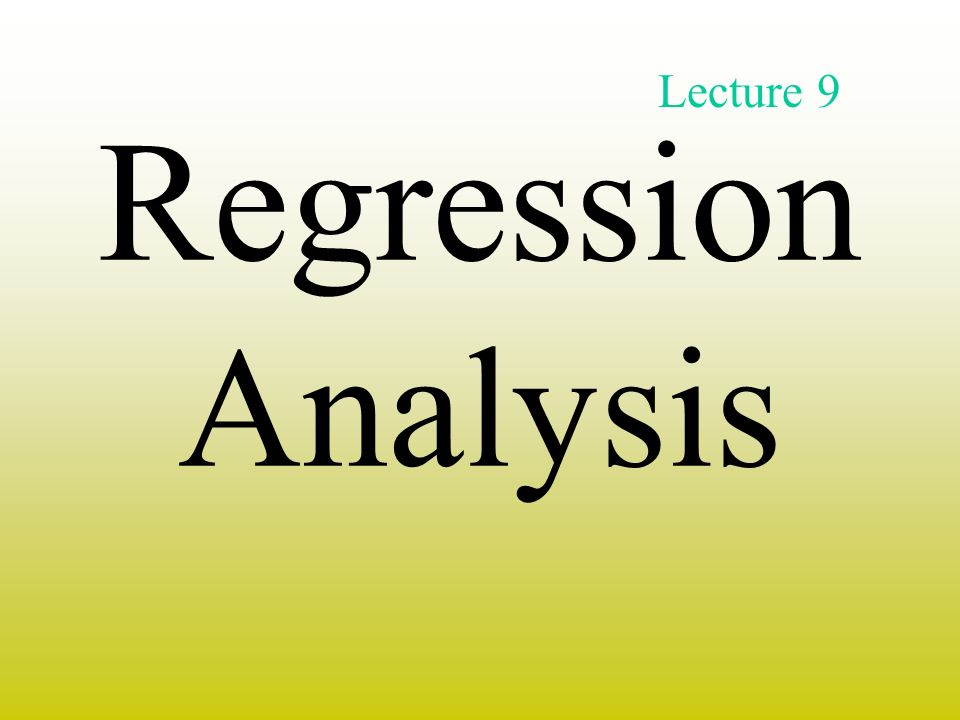 Regression Analysis Lecture 9