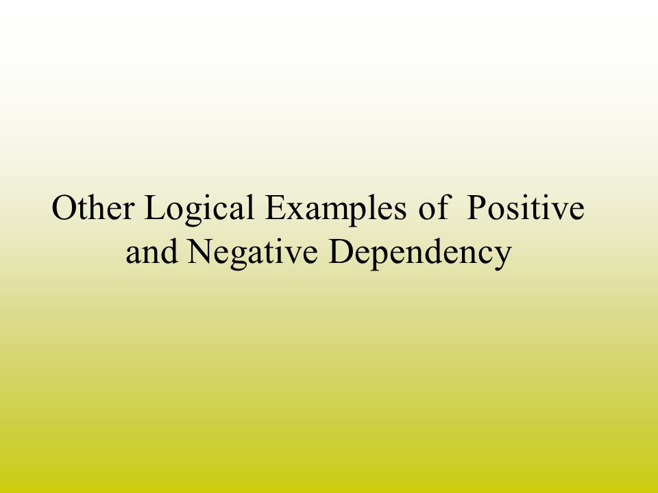Other Logical Examples of Positive and Negative Dependency