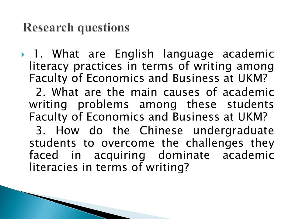 1. What are English language academic literacy practices in terms of writing among Faculty of Economics and Business at UKM? 2. What are the main caus