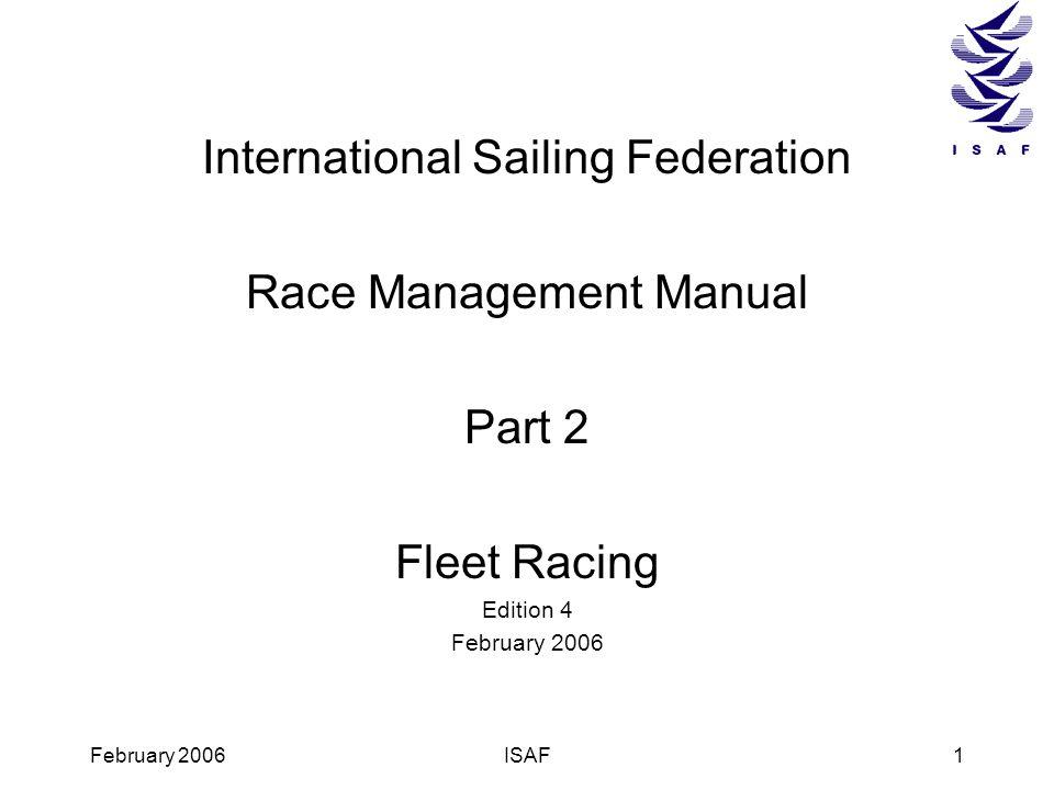 February 2006ISAF1 International Sailing Federation Race Management Manual Part 2 Fleet Racing Edition 4 February 2006