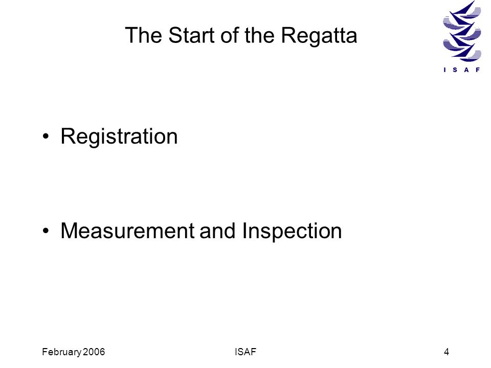 February 2006ISAF4 The Start of the Regatta Registration Measurement and Inspection