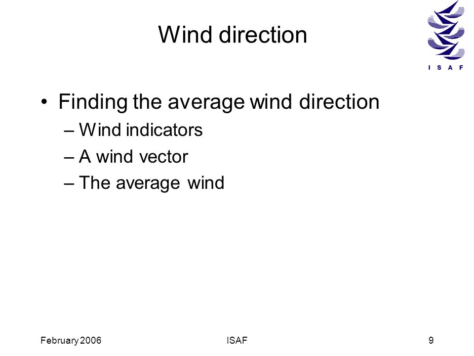 February 2006ISAF9 Wind direction Finding the average wind direction –Wind indicators –A wind vector –The average wind