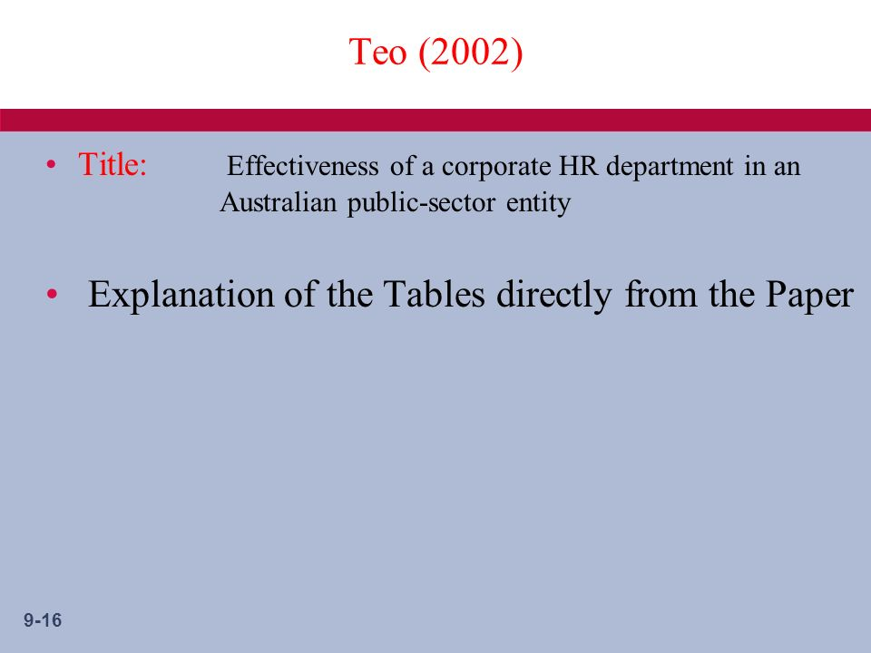 9-16 Teo (2002) Title: Effectiveness of a corporate HR department in an Australian public-sector entity Explanation of the Tables directly from the Paper