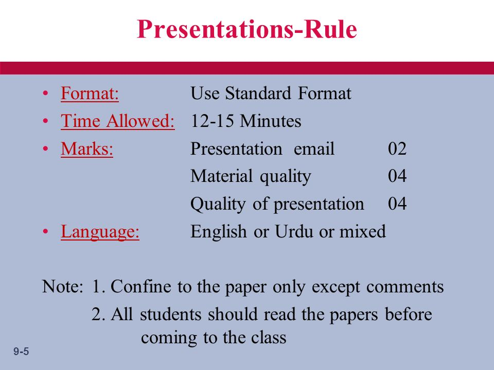 9-5 Presentations-Rule Format:Use Standard Format Time Allowed:12-15 Minutes Marks:Presentation email02 Material quality 04 Quality of presentation 04 Language:English or Urdu or mixed Note:1.