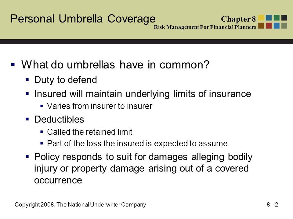 8 - 2Copyright 2008, The National Underwriter Company What do umbrellas have in common? Duty to defend Insured will maintain underlying limits of insu