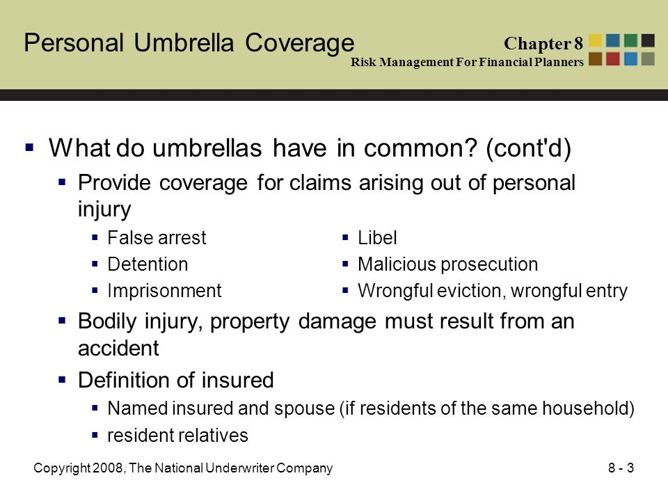 8 - 3Copyright 2008, The National Underwriter Company What do umbrellas have in common? (cont'd) Provide coverage for claims arising out of personal i