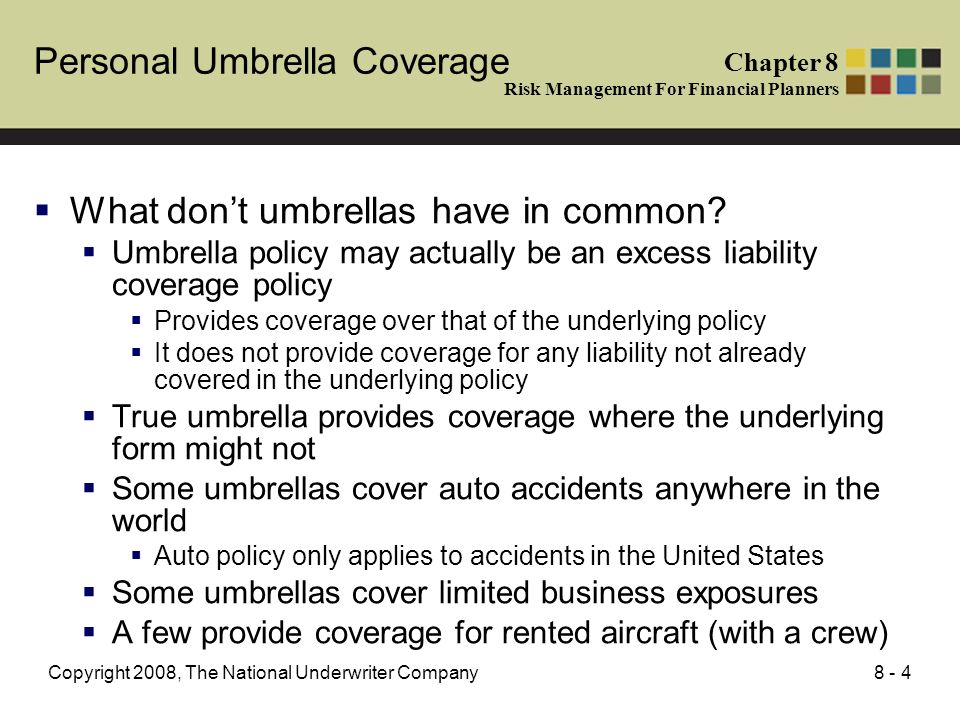 8 - 4Copyright 2008, The National Underwriter Company What dont umbrellas have in common? Umbrella policy may actually be an excess liability coverage