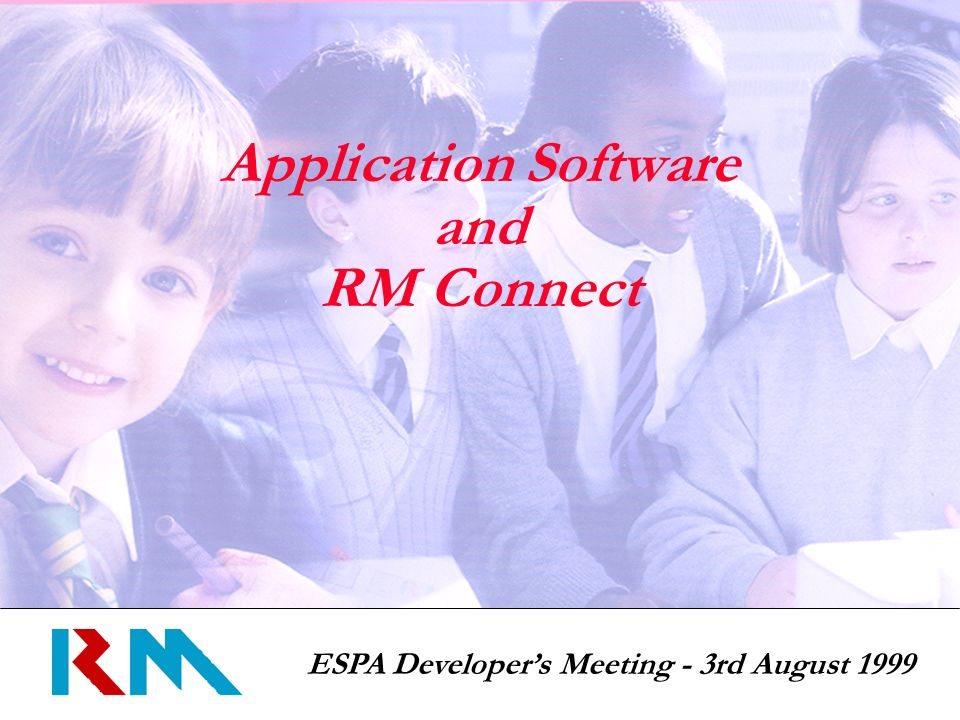 ESPA Developers Meeting - 3rd August 1999 Application Software and RM Connect