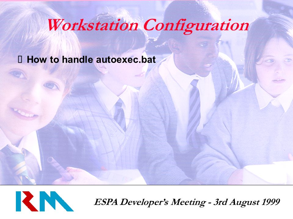 ESPA Developers Meeting - 3rd August 1999 Workstation Configuration How to handle autoexec.bat