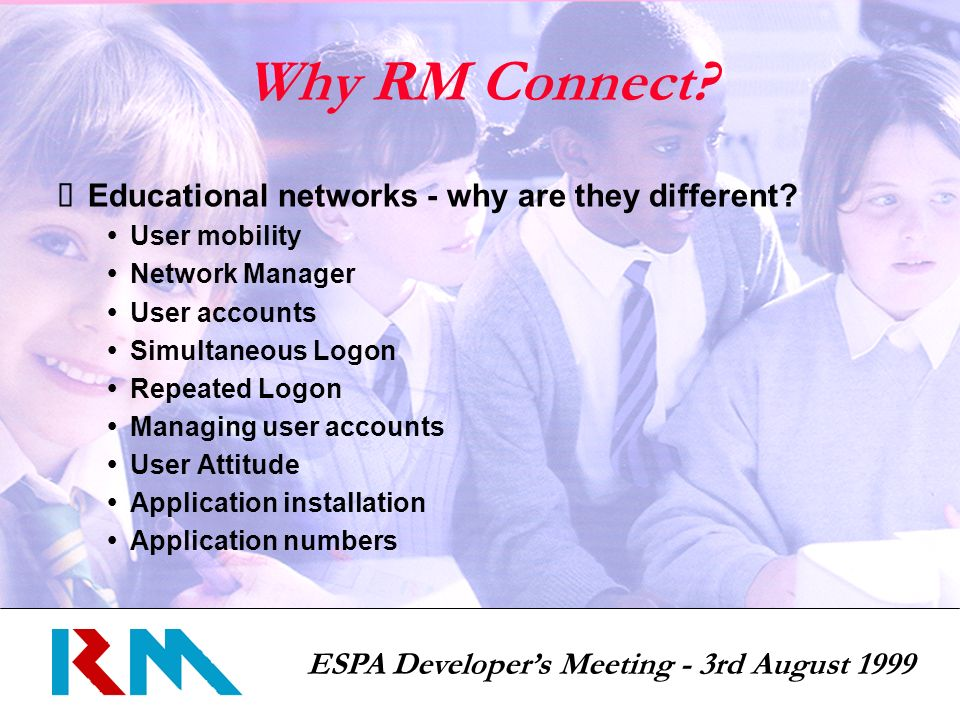 ESPA Developers Meeting - 3rd August 1999 Why RM Connect.