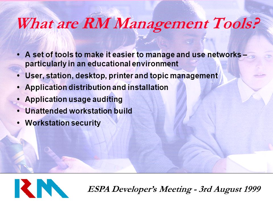 ESPA Developers Meeting - 3rd August 1999 What are RM Management Tools.