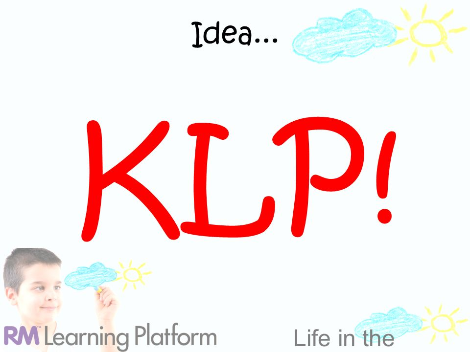 Life in the Clouds Idea... KLP!