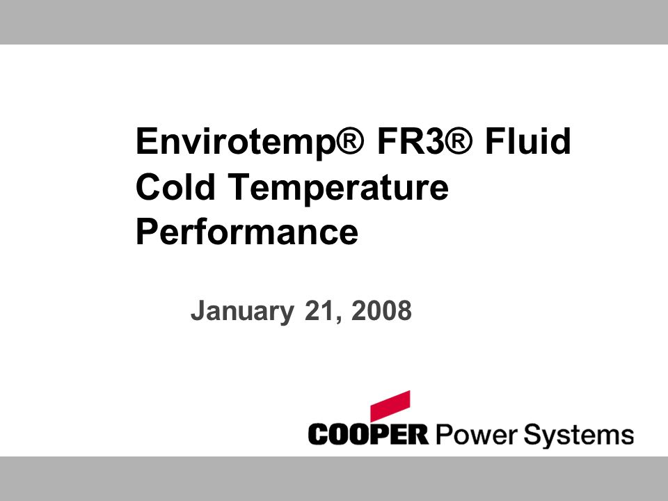 Envirotemp® FR3® Fluid Cold Temperature Performance January 21, 2008