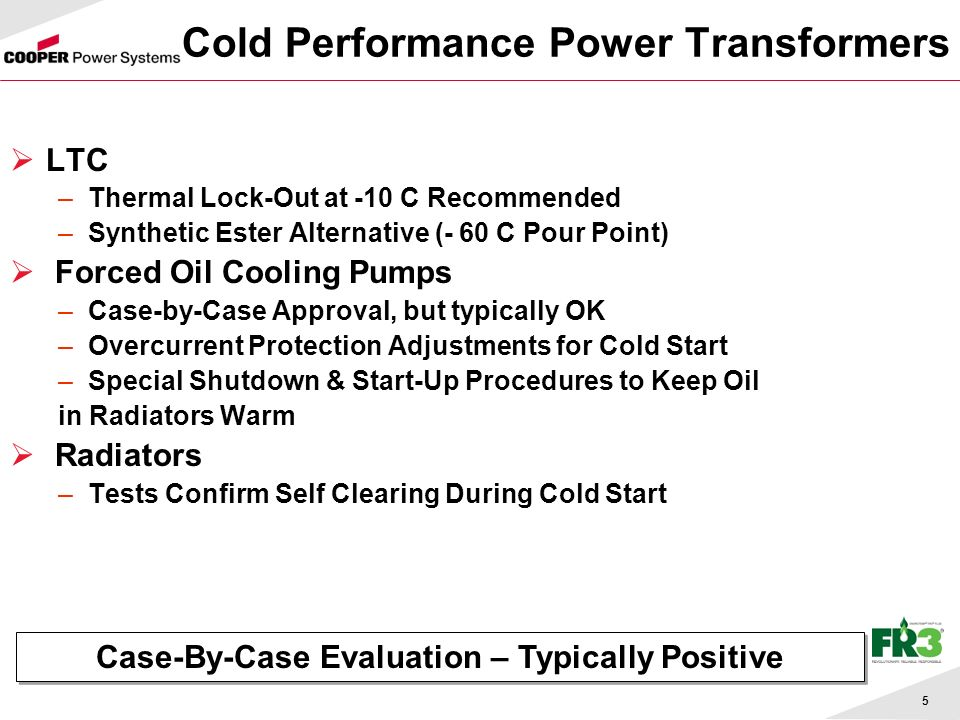 5 Cold Performance Power Transformers LTC –Thermal Lock-Out at -10 C Recommended –Synthetic Ester Alternative (- 60 C Pour Point) Forced Oil Cooling Pumps –Case-by-Case Approval, but typically OK –Overcurrent Protection Adjustments for Cold Start –Special Shutdown & Start-Up Procedures to Keep Oil in Radiators Warm Radiators –Tests Confirm Self Clearing During Cold Start Case-By-Case Evaluation – Typically Positive