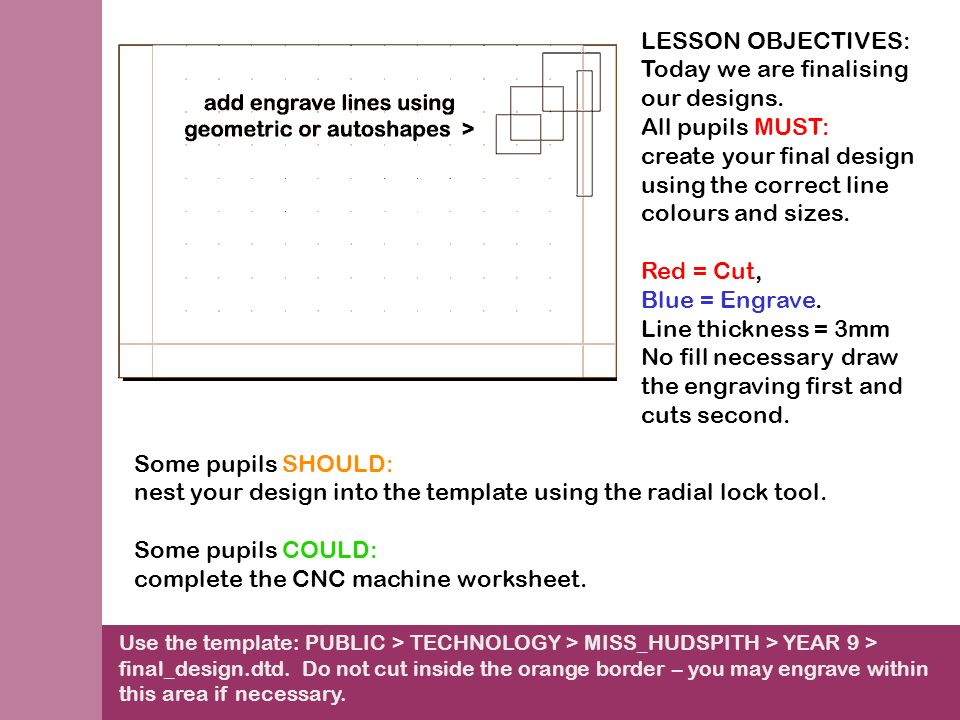 LESSON OBJECTIVES: Today we are finalising our designs.