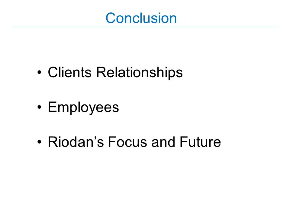 Conclusion Clients Relationships Employees Riodans Focus and Future