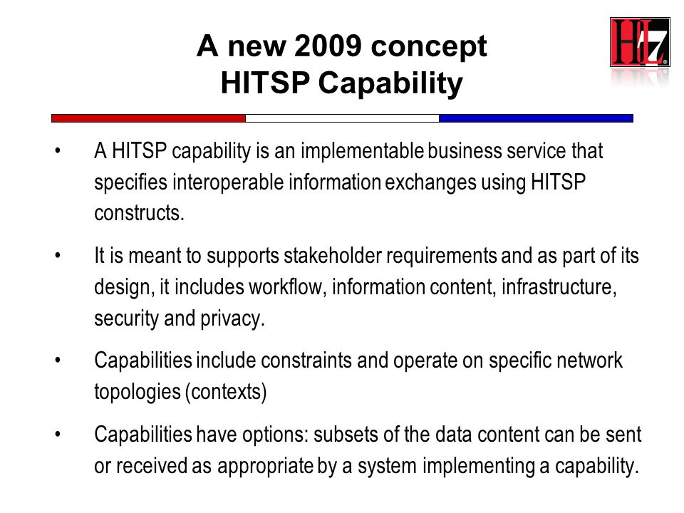 A new 2009 concept HITSP Capability A HITSP capability is an implementable business service that specifies interoperable information exchanges using H