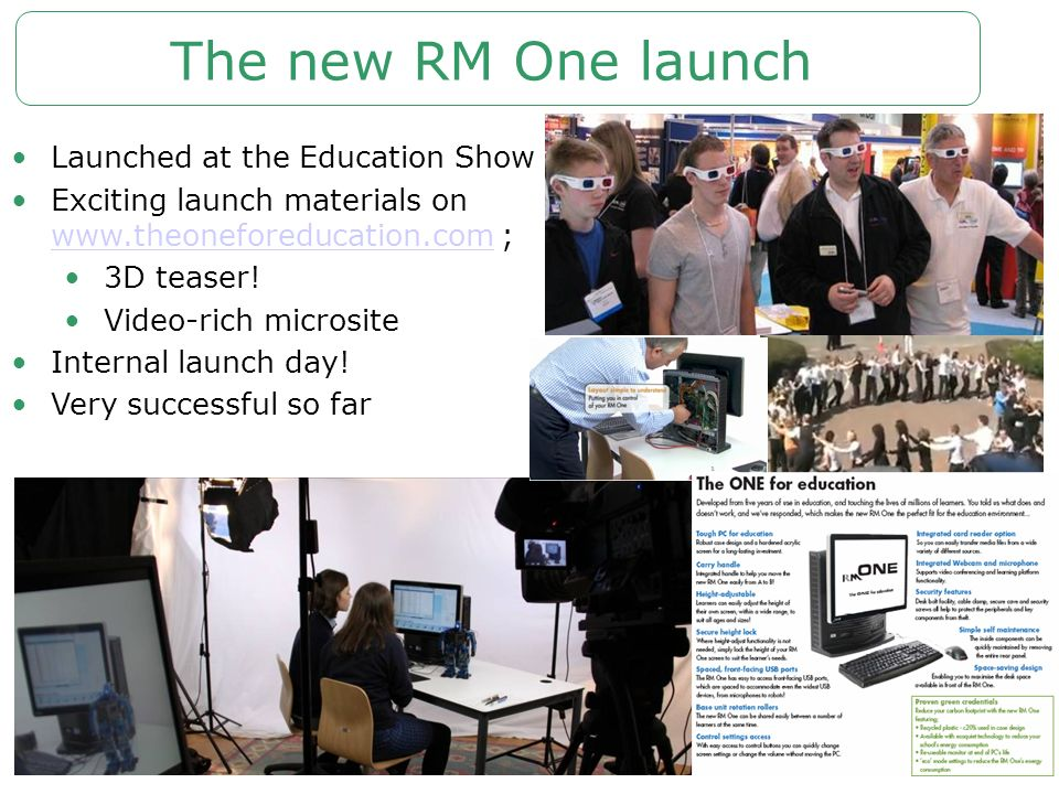 The new RM One launch Launched at the Education Show Exciting launch materials on www.theoneforeducation.com ; www.theoneforeducation.com 3D teaser! V