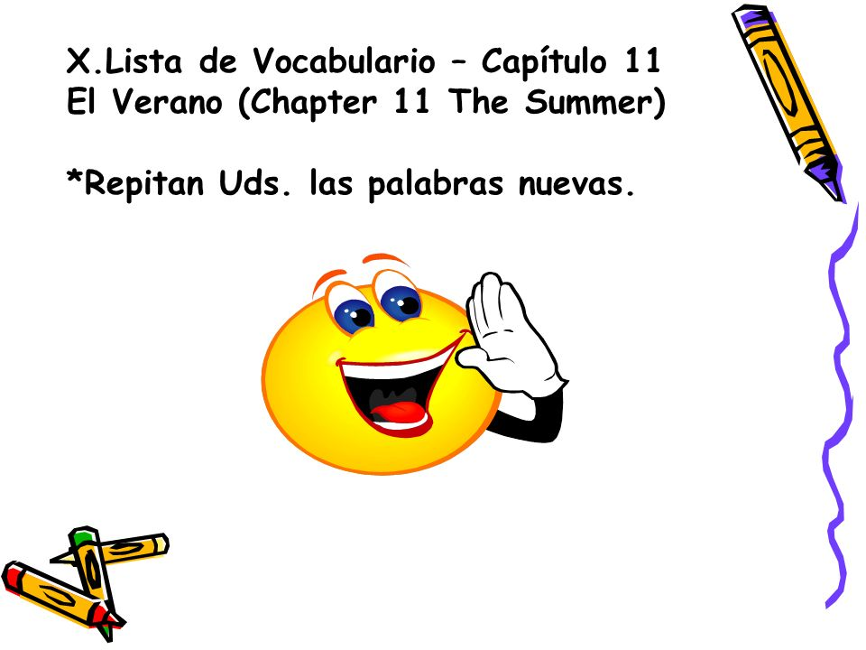 X.Lista de Vocabulario – Capítulo 11 El Verano (Chapter 11 The Summer) *Repitan Uds. las palabras nuevas.