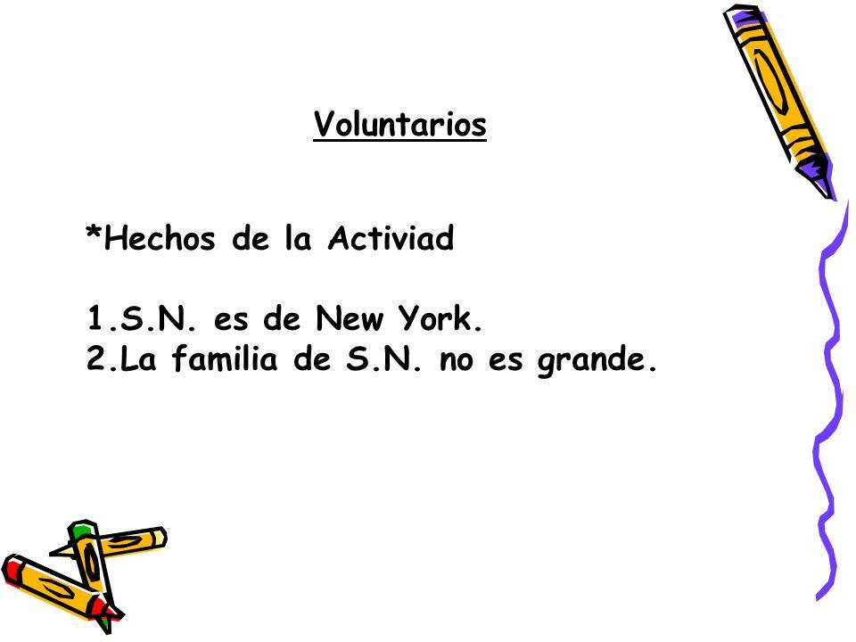 Voluntarios *Hechos de la Activiad 1.S.N. es de New York. 2.La familia de S.N. no es grande.