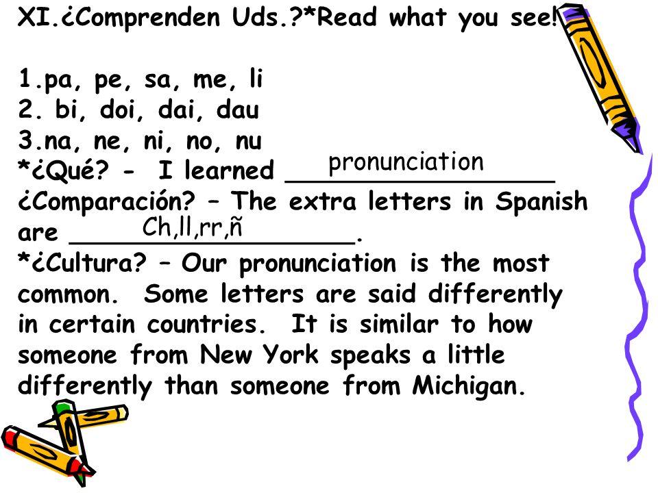 XI.¿Comprenden Uds.?*Read what you see! 1.pa, pe, sa, me, li 2. bi, doi, dai, dau 3.na, ne, ni, no, nu *¿Qué? - I learned _________________ ¿Comparaci