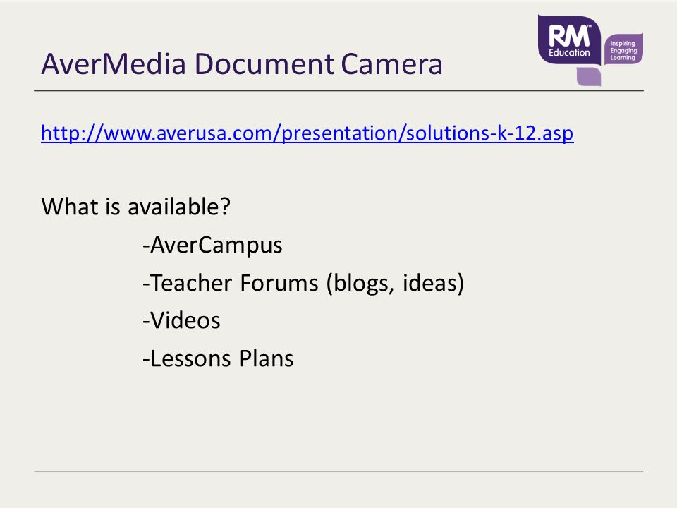 AverMedia Document Camera http://www.averusa.com/presentation/solutions-k-12.asp What is available? -AverCampus -Teacher Forums (blogs, ideas) -Videos