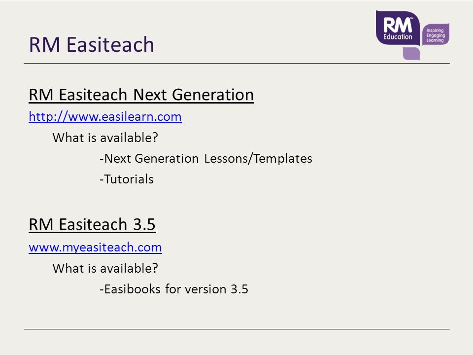 RM Easiteach RM Easiteach Next Generation http://www.easilearn.com What is available? -Next Generation Lessons/Templates -Tutorials RM Easiteach 3.5 w