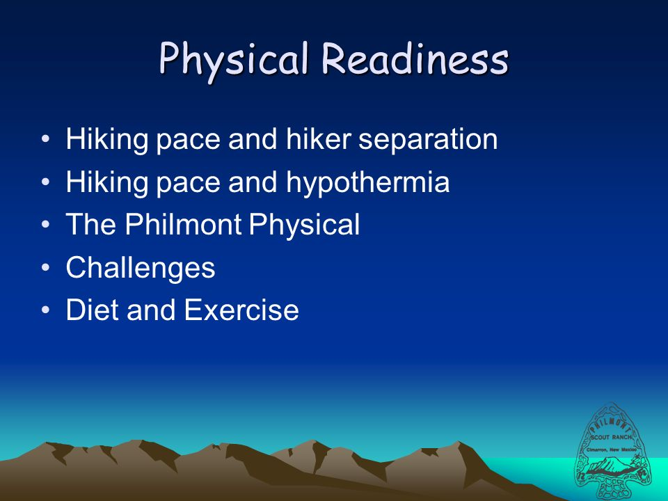Physical Readiness Hiking pace and hiker separation Hiking pace and hypothermia The Philmont Physical Challenges Diet and Exercise