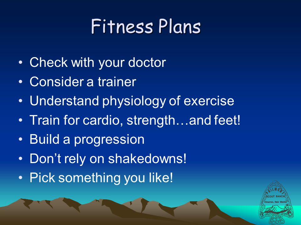 Fitness Plans Check with your doctor Consider a trainer Understand physiology of exercise Train for cardio, strength…and feet.