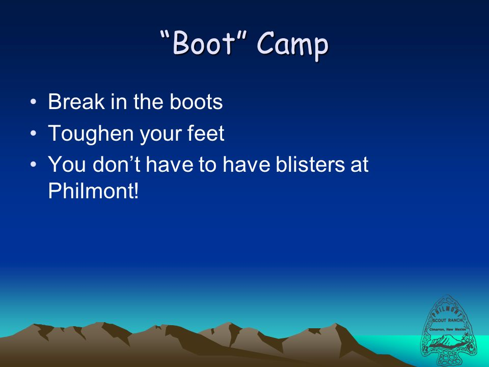 Boot Camp Break in the boots Toughen your feet You dont have to have blisters at Philmont!