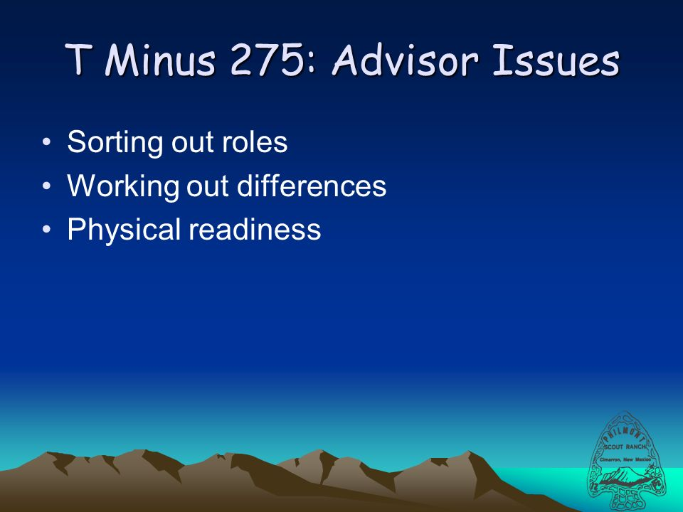 T Minus 275: Advisor Issues Sorting out roles Working out differences Physical readiness