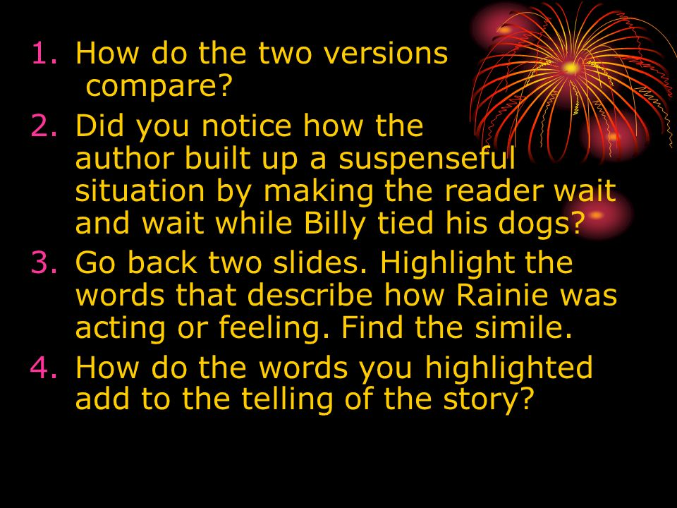 1.How do the two versions compare? 2.Did you notice how the author built up a suspenseful situation by making the reader wait and wait while Billy tie