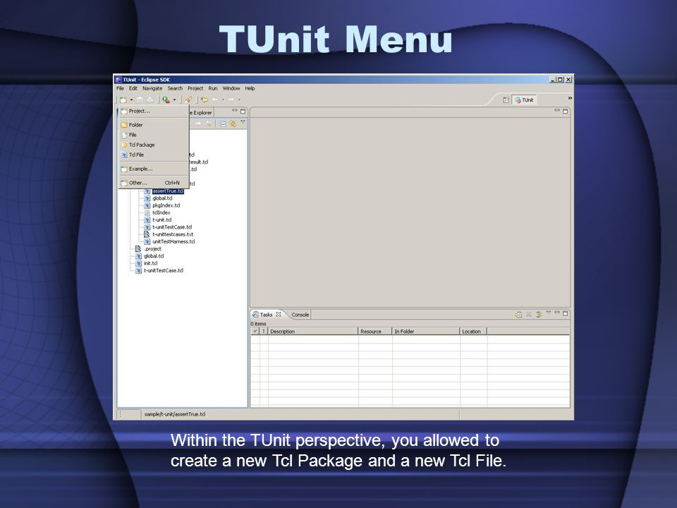 TUnit Menu Within the TUnit perspective, you allowed to create a new Tcl Package and a new Tcl File.