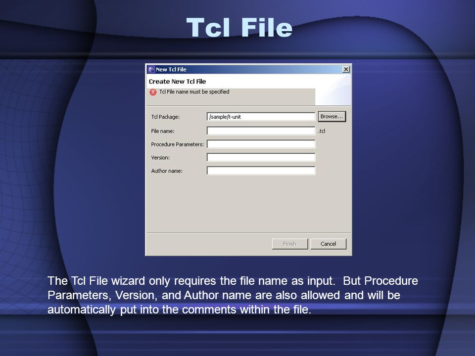 Tcl File The Tcl File wizard only requires the file name as input.